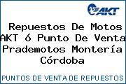 Repuestos De Motos AKT ó Punto De Venta Prademotos Montería Córdoba