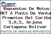 Repuestos De Motos AKT ó Punto De Venta  Promotos Del Caribe S.A.S. Arjona Cartagena Bolivar