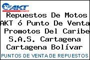 Repuestos De Motos AKT ó Punto De Venta  Promotos Del Caribe S.A.S. Cartagena Cartagena Bolívar