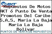 Repuestos De Motos AKT ó Punto De Venta Promotos Del Caribe S.A.S. Maria La Baja Maria La Baja Bolivar