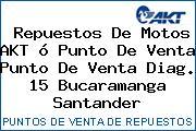 Repuestos De Motos AKT ó Punto De Venta Punto De Venta Diag. 15 Bucaramanga Santander