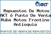 Repuestos De Motos AKT ó Punto De Venta Rube Motos Frontino Antioquia