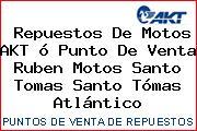 Repuestos De Motos AKT ó Punto De Venta Ruben Motos Santo Tomas Santo Tómas Atlántico
