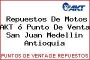 Repuestos De Motos AKT ó Punto De Venta San Juan Medellin Antioquia