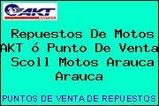 Repuestos De Motos AKT ó Punto De Venta  Scoll Motos Arauca Arauca