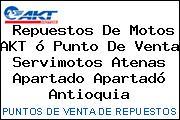 Repuestos De Motos AKT ó Punto De Venta Servimotos Atenas Apartado Apartadó Antioquia