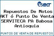Repuestos De Motos AKT ó Punto De Venta SERVITECA PA Babosa Antioquia