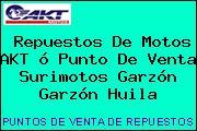 Repuestos De Motos AKT ó Punto De Venta Surimotos Garzón Garzón Huila
