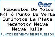 Repuestos De Motos AKT ó Punto De Venta Surimotos La Plata Megamotor Neiva Neiva Huila