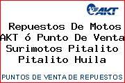 Repuestos De Motos AKT ó Punto De Venta Surimotos Pitalito Pitalito Huila