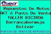 Repuestos De Motos AKT ó Punto De Venta TALLER BICIROA Barrancabermeja Bolivar