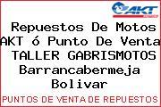 Repuestos De Motos AKT ó Punto De Venta  TALLER GABRISMOTOS Barrancabermeja Bolivar