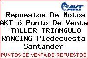 Repuestos De Motos AKT ó Punto De Venta  TALLER TRIANGULO RANCING Piedecuesta Santander