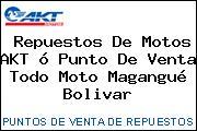 Repuestos De Motos AKT ó Punto De Venta Todo Moto Magangué Bolivar