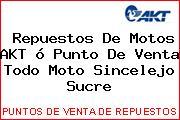 Repuestos De Motos AKT ó Punto De Venta Todo Moto Sincelejo Sucre