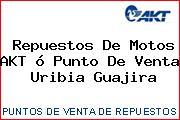 Repuestos De Motos AKT ó Punto De Venta  Uribia Guajira