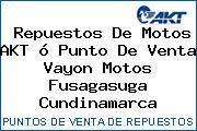 Repuestos De Motos AKT ó Punto De Venta Vayon Motos Fusagasuga Cundinamarca