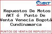 Repuestos De Motos AKT ó  Punto De Venta Venecia Bogotá Cundinamarca