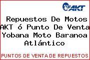 Repuestos De Motos AKT ó Punto De Venta Yobana Moto Baranoa Atlántico