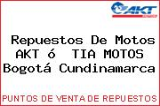 Repuestos De Motos AKT ó  TIA MOTOS Bogotá Cundinamarca