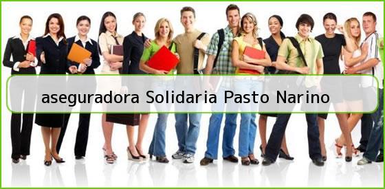 <b>aseguradora Solidaria Pasto Narino</b>