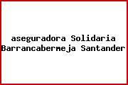 <i>aseguradora Solidaria Barrancabermeja Santander</i>