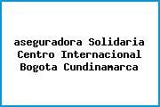 <i>aseguradora Solidaria Centro Internacional Bogota Cundinamarca</i>
