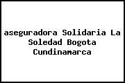 <i>aseguradora Solidaria La Soledad Bogota Cundinamarca</i>