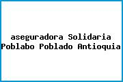 <i>aseguradora Solidaria Poblabo Poblado Antioquia</i>