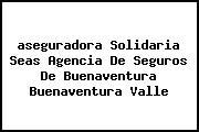 <i>aseguradora Solidaria Seas Agencia De Seguros De Buenaventura Buenaventura Valle</i>