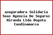 <i>aseguradora Solidaria Seas Agencia De Seguros Miranda Ltda Bogota Cundinamarca</i>