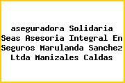 <i>aseguradora Solidaria Seas Asesoria Integral En Seguros Marulanda Sanchez Ltda Manizales Caldas</i>