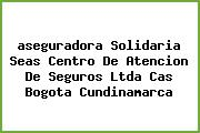 <i>aseguradora Solidaria Seas Centro De Atencion De Seguros Ltda Cas Bogota Cundinamarca</i>