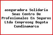 <i>aseguradora Solidaria Seas Centro De Profesionales En Seguros Ltda Cenproseg Bogota Cundinamarca</i>