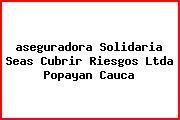<i>aseguradora Solidaria Seas Cubrir Riesgos Ltda Popayan Cauca</i>