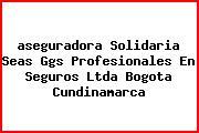 <i>aseguradora Solidaria Seas Ggs Profesionales En Seguros Ltda Bogota Cundinamarca</i>