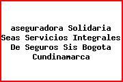 <i>aseguradora Solidaria Seas Servicios Integrales De Seguros Sis Bogota Cundinamarca</i>