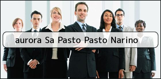 <b>aurora Sa Pasto Pasto Narino</b>