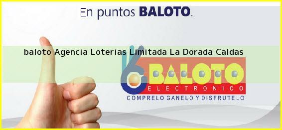 <b>baloto Agencia Loterias Limitada</b> La Dorada Caldas