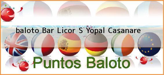 <b>baloto Bar Licor S</b> Yopal Casanare