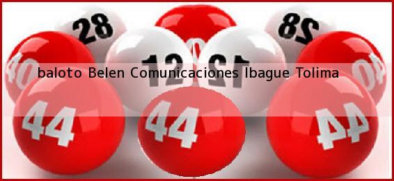 <b>baloto Belen Comunicaciones</b> Ibague Tolima