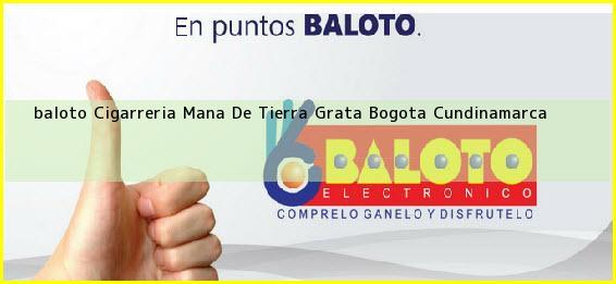 <b>baloto Cigarreria Mana De Tierra Grata</b> Bogota Cundinamarca