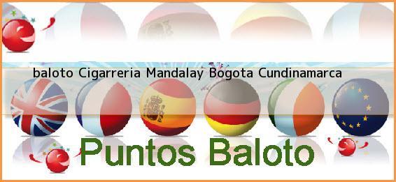 <b>baloto Cigarreria Mandalay</b> Bogota Cundinamarca