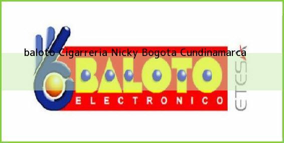 <b>baloto Cigarreria Nicky</b> Bogota Cundinamarca