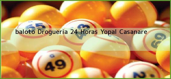 <b>baloto Drogueria 24 Horas</b> Yopal Casanare