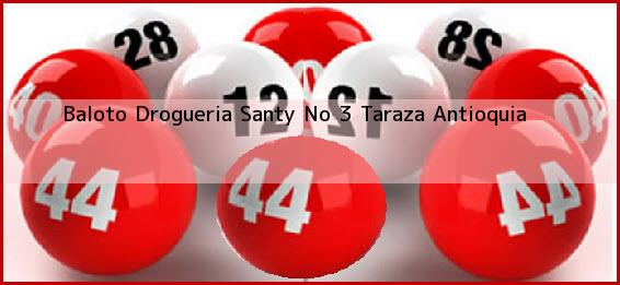 Baloto Drogueria Santy No 3 Taraza Antioquia