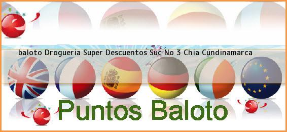 <b>baloto Drogueria Super Descuentos Suc No 3</b> Chia Cundinamarca