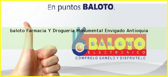 <b>baloto Farmacia Y Drogueria Monumental</b> Envigado Antioquia