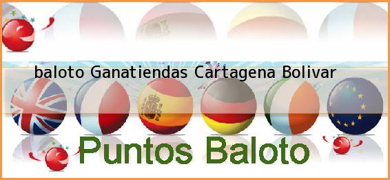 <b>baloto Ganatiendas</b> Cartagena Bolivar
