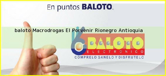 <b>baloto Macrodrogas El Porvenir</b> Rionegro Antioquia